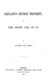Ireland's Church Property and the Right Use of it: Volume 17