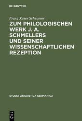 Zum philologischen Werk J. A. Schmellers und seiner wissenschaftlichen Rezeption: Eine Studie zur Wissenschaftsgeschichte der Germanistik