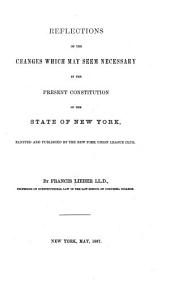 Reflections on the Changes which May Seem Necessary in the Present Constitution of the State of New York