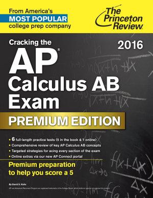 Cracking the AP Calculus AB Exam 2016  Premium Edition