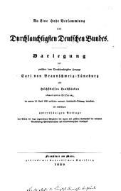 An eine hohe Versammlung des durchlauchtigsten deutschen Bundes Darlegung der zwischen dem durchlauchtigsten Herzoge Carl von Braunschweig-Lüneburg und höchstdessen Landständen obwaltenden Differenz, die unterm 25. April 1820. publicirte erneuerte Landschafts-Ordnung betreffend ...