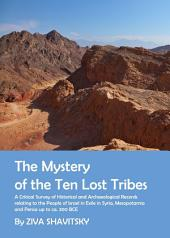 The Mystery of the Ten Lost Tribes: A Critical Survey of Historical and Archaeological Records relating to the People of Israel in Exile in Syria, Mesopotamia and Persia up to ca. 300 BCE