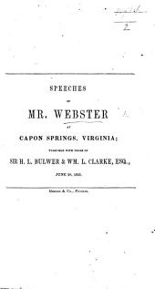 Speeches of Mr. Webster at Capon Springs, Virginia; togethes with those of Sir H. L. Bulwer and W. L. Clarke. ... June 28, 1851