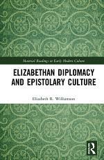 Elizabethan Diplomacy and Epistolary Culture