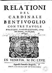 Relationi del cardinale Bentivoglio con tre tavole prima de'Capitoli, seconda delle cose piu notabili, e terza delle sentenze, che sono sparse nell'opera