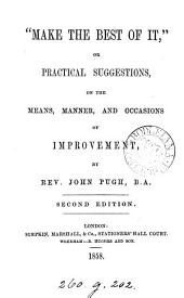 'Make the best of it', or, Practical suggestions on the means, manner and occasions of improvement