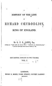 A History of the Life of Richard Cœur-de-Lion, King of England: Volume 1