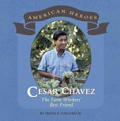 Cesar Chavez: The Farm Workers' Best Friend
