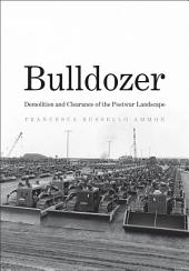 Bulldozer: Demolition and Clearance of the Postwar Landscape