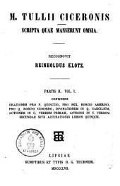Scripta quae manserunt omnia: Continens Orationes pro P. Quinctio, pro Sex. Roscio Amerino, Pro Q. Roscio Comoedo, Divinationem in Q. Caecilium, Actionem in C. Verrem Primam ...