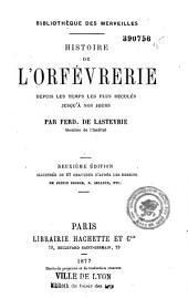 Histoire de l'orfèvrerie depuis les temps les plus reculés jusqu'à nos jours
