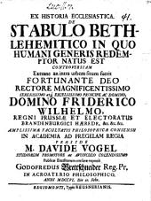 Ex hist. ecclesiastica, de stabulo Bethlehemitico, in quo humani generis redemtor natus est, controversia, extrane an intra urbem situm fuerit