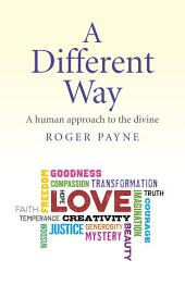 A Different Way: A Human Approach to the Divine
