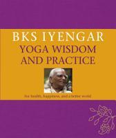 B K S  Iyengar Yoga Wisdom and Practice PDF