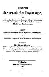 System der organischen Psychologie: als nothwendige Grundwissenschaft zum richtigen Verständniss der leiblich-psychischen Zustände in Seelenkrankheiten, Affekten und Verstimmungen ...
