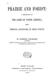 Prairie and Forest: A Description of the Game of North America, with Personal Adventures in Their Pursuit