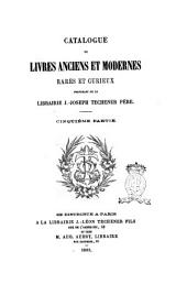 Catalogue de livres anciens et modernes rares et curieux provenant de la Librairie J.-Joseph Techener père: Volume5