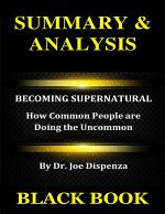 Summary & Analysis : Becoming Supernatural By Dr. Joe Dispenza :: How Common People Are Doing the Uncommon