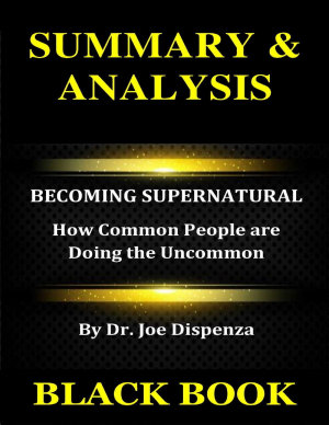 Summary   Analysis   Becoming Supernatural By Dr  Joe Dispenza    How Common People Are Doing the Uncommon