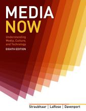 Media Now: Understanding Media, Culture, and Technology: Edition 8