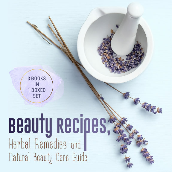 Beauty Recipes  Herbal Remedies and Natural Beauty Care Guide  3 Books In 1 Boxed Set