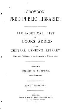Alphabetical List of Books Added to the Central Lending Library Since the Publication of the Catalogue in March  1890 PDF