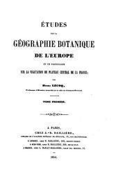 Études sur la géoraphie botanique de l'Europe: et en particulier sur la végétation du plateau central de la France, Volume1