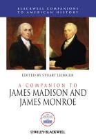 A Companion to James Madison and James Monroe PDF