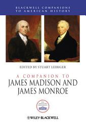 A Companion to James Madison and James Monroe