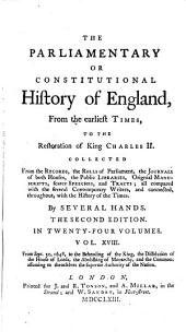 The Parliamentary Or Constitutional History of England;: From the Earliest Times, to the Restoration of King Charles II. Collected from the Records, ...