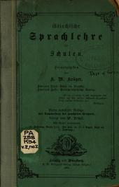 Griechische sprachlehre für schulen ...: Ueber die dialekte, vorzugsweise den epischen und ionischen. pt. 1 Formlehre. pt. 2 Poetisch-dialektische syntar-Register