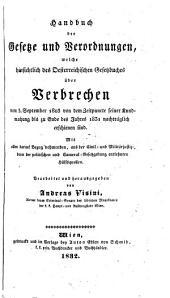 Handbuch der Gesetze und Verordnungen, welche hinsichtlich des österreichischen Gesetzbuches über Verbrechen vom 3. September 1803 ... bis zu Ende des Jahres 1831 nachträglich erschienen sind