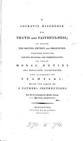 A Socratic discourse on truth and faithfulness; the sequel to A father's instructions [by T. Percival].