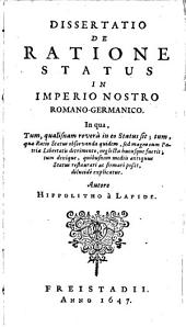 Hippolithi à Lapide Dissertatio de ratione status in imperio nostro romano-germanico