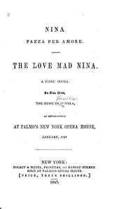 Nina Pazza Per Amore: The Love Mad Nina; a Comic Opera in Two Acts as Represented at Palmo's New York Opera House, Jan. 1847