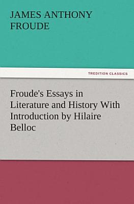 Froude s Essays in Literature and History With Introduction by Hilaire Belloc PDF