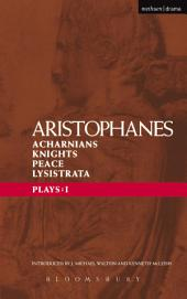 Aristophanes Plays: 1: Acharnians; Knights; Peace; Lysistrata