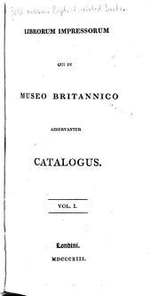 Librorum impressorum qui in Museo britannico adservantur catalogus: Volume 1