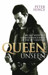 Queen Unseen: My Life with the Greatest Rock Band of the 20th Century