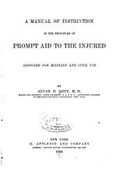 A Manual of Instruction in the Principles of Prompt Aid to the Injured: Designed for Military and Civil Use