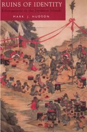 Ruins of Identity: Ethnogenesis in the Japanese Islands