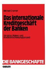 Das internationale Kreditgeschäft der Banken: Struktur, Risiken und Kreditentscheidungsprozeß