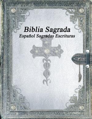 Biblia Sagrada  Espa  ol Sagradas Escrituras PDF