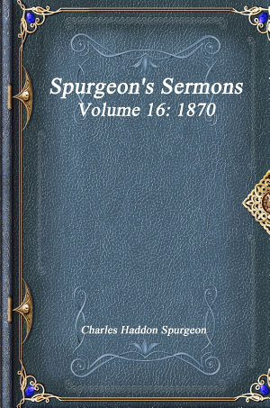 Spurgeon s Sermons Volume 16  1870
