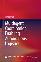 Multiagent Coordination Enabling Autonomous Logistics