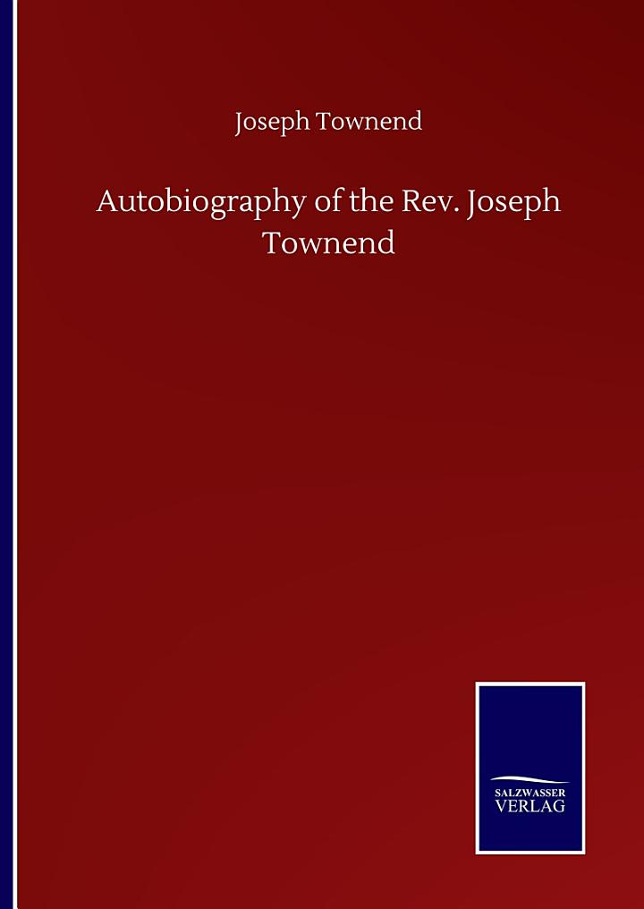 Autobiography of the Rev. Joseph Townend