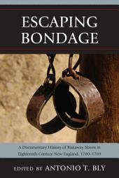 Escaping Bondage: A Documentary History of Runaway Slaves in Eighteenth-Century New England, 1700–1789