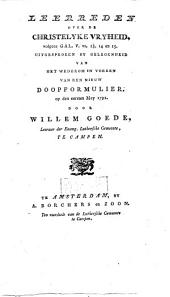 Leerreden over de christelyke vryheid, volgens Gal. V. vs. 13, 14 en 15. Uitgesproken by gelegenheid van het wederom in voeren van een nieuw doopformulier, op den eersten Mey 1791