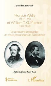 Horace Wells (1815-1848) et William T. G. Morton (1819-1868): La rencontre improbable de deux précurseurs de l'anesthésie