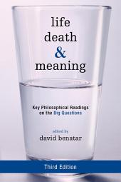 Life, Death, and Meaning: Key Philosophical Readings on the Big Questions, Edition 3